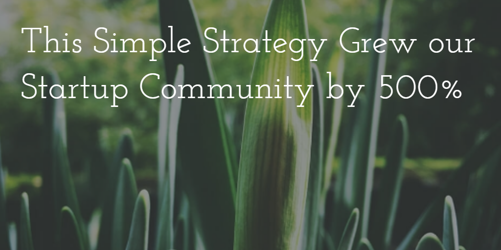 This Simple Strategy Grew Our Startup Community by 500%